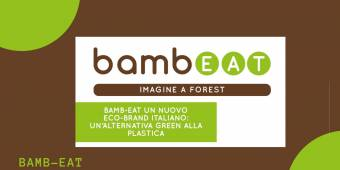 UN'ALTERNATIVA GREEN ALLA PLASTICA: BAMB-EAT UN NUOVO ECO-BRAND ITALIANO